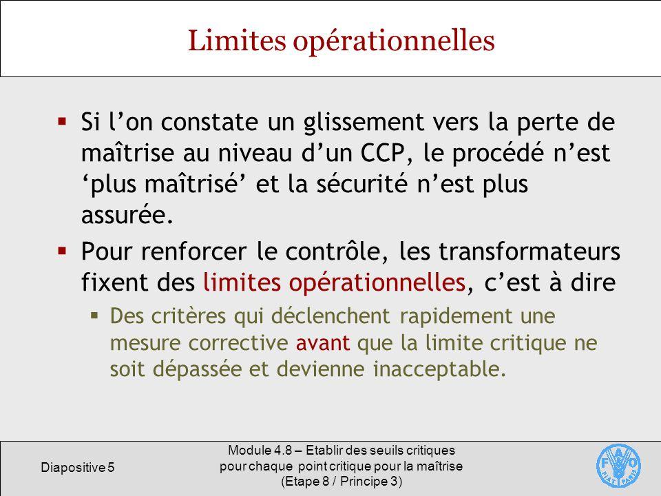 Diapositive 5 Module 4.8 – Etablir des seuils critiques pour chaque point critique pour la maîtrise (Etape 8 / Principe 3) Limites opérationnelles Si