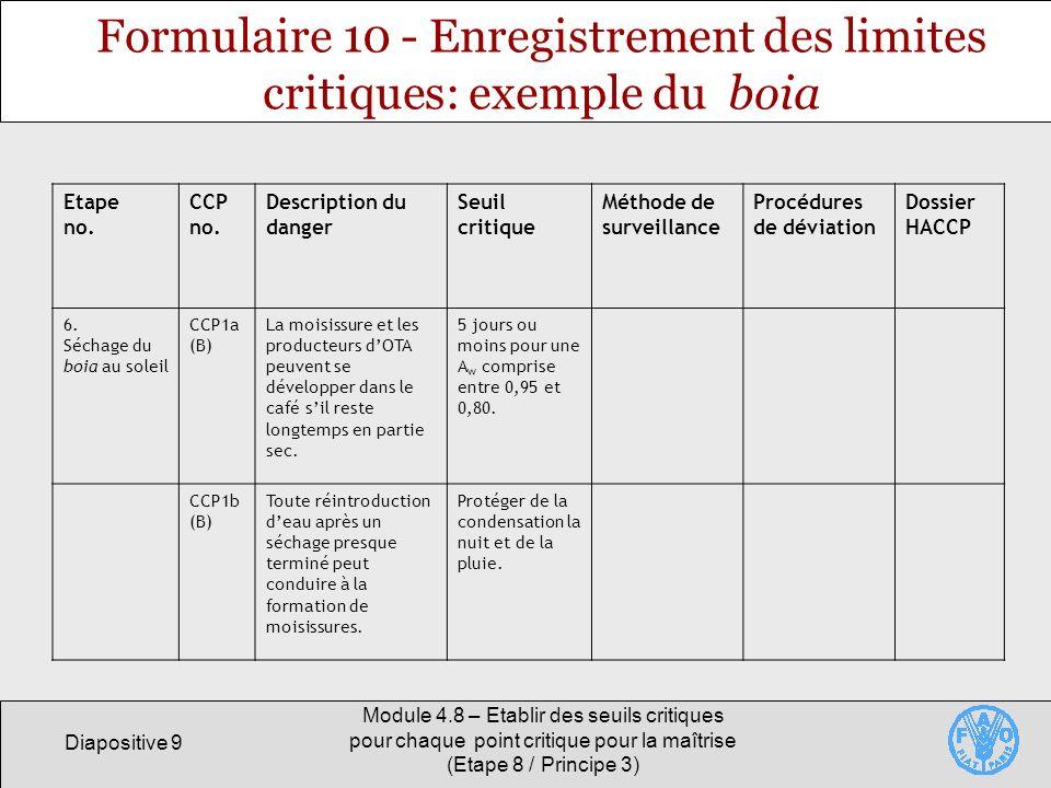 Diapositive 9 Module 4.8 – Etablir des seuils critiques pour chaque point critique pour la maîtrise (Etape 8 / Principe 3) Formulaire 10 - Enregistrem