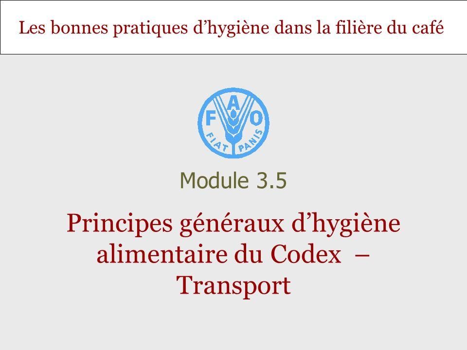 Les bonnes pratiques dhygiène dans la filière du café Principes généraux dhygiène alimentaire du Codex – Transport Module 3.5