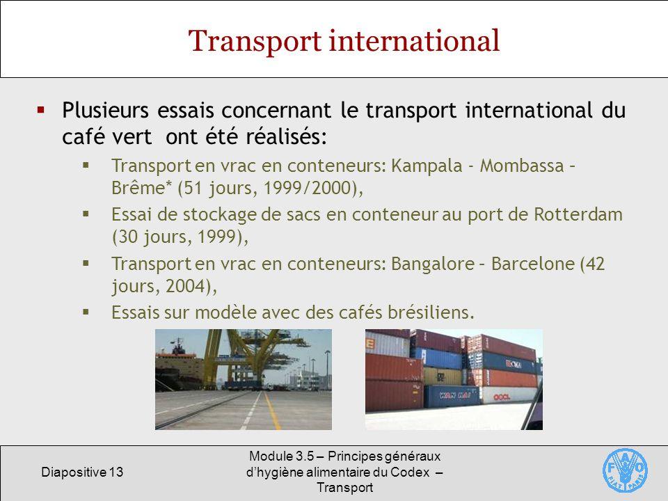 Diapositive 13 Module 3.5 – Principes généraux dhygiène alimentaire du Codex – Transport Transport international Plusieurs essais concernant le transp