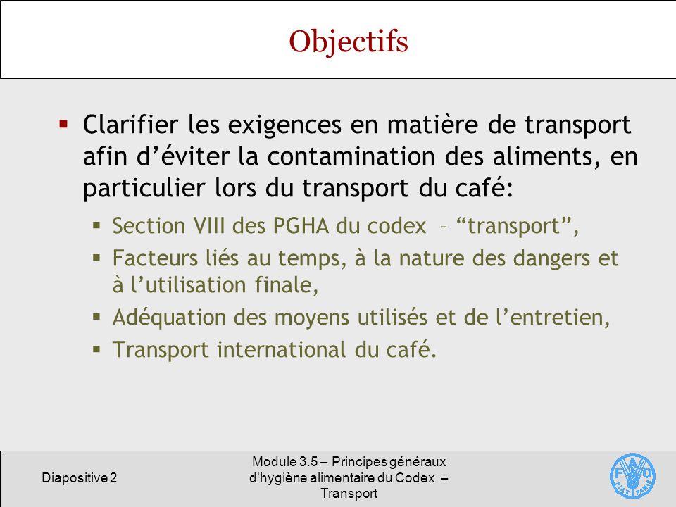 Diapositive 2 Module 3.5 – Principes généraux dhygiène alimentaire du Codex – Transport Objectifs Clarifier les exigences en matière de transport afin