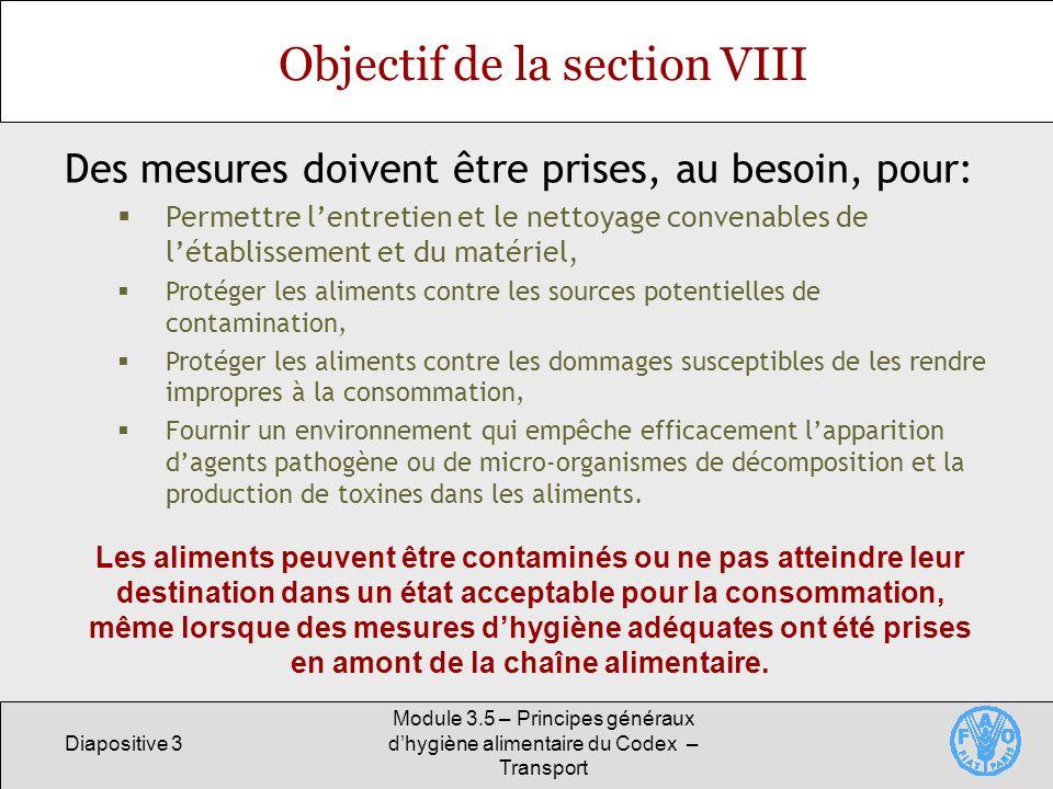 Diapositive 3 Module 3.5 – Principes généraux dhygiène alimentaire du Codex – Transport Objectif de la section VIII Des mesures doivent être prises, a