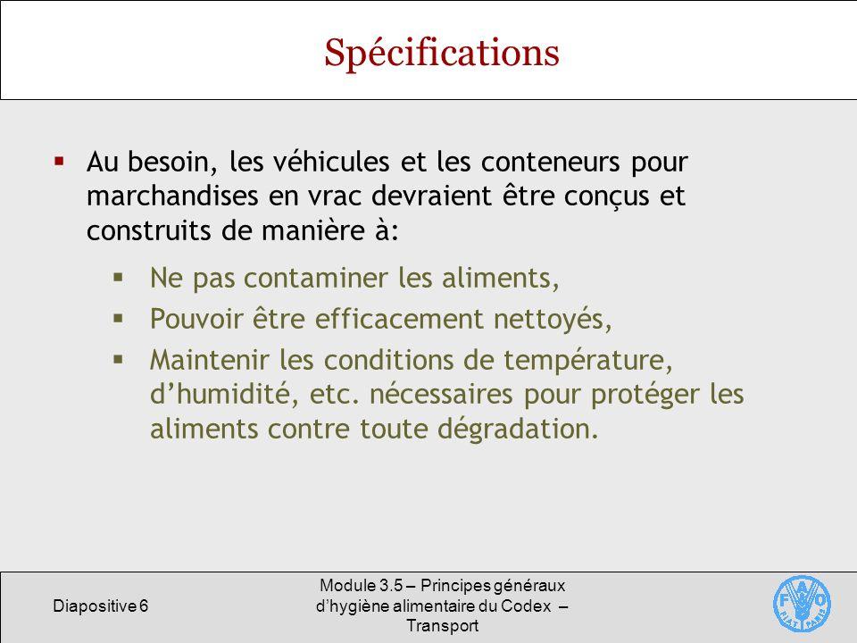 Diapositive 6 Module 3.5 – Principes généraux dhygiène alimentaire du Codex – Transport Spécifications Au besoin, les véhicules et les conteneurs pour