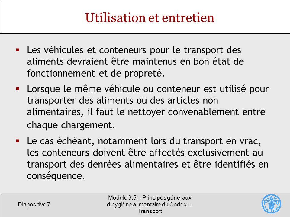 Diapositive 7 Module 3.5 – Principes généraux dhygiène alimentaire du Codex – Transport Utilisation et entretien Les véhicules et conteneurs pour le transport des aliments devraient être maintenus en bon état de fonctionnement et de propreté.