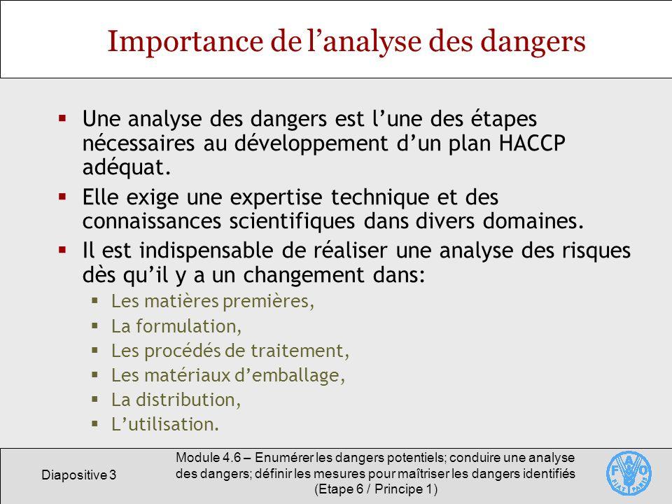 Diapositive 34 Module 4.6 – Enumérer les dangers potentiels; conduire une analyse des dangers; définir les mesures pour maîtriser les dangers identifiés (Etape 6 / Principe 1) Résumé Explication de ce que sont les dangers biologiques, chimiques et physiques.