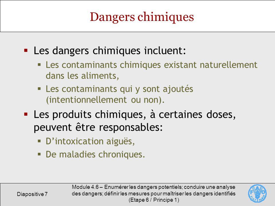 Diapositive 8 Module 4.6 – Enumérer les dangers potentiels; conduire une analyse des dangers; définir les mesures pour maîtriser les dangers identifiés (Etape 6 / Principe 1) Dangers physiques Exemples: Verre, bois, pierre, métal, plastique, etc.