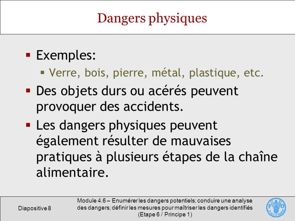 Diapositive 19 Module 4.6 – Enumérer les dangers potentiels; conduire une analyse des dangers; définir les mesures pour maîtriser les dangers identifiés (Etape 6 / Principe 1) Risques liés aux opérations de transformation Assigner un chiffre à chaque étape de traitement sur le formulaire 3.