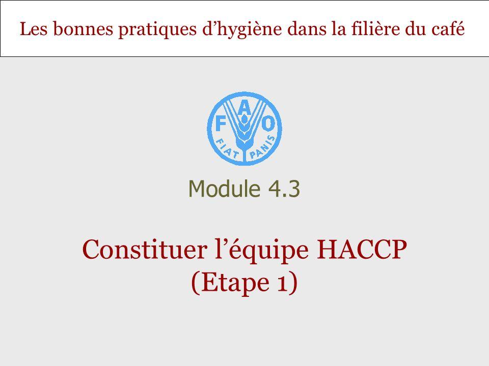 Les bonnes pratiques dhygiène dans la filière du café Constituer léquipe HACCP (Etape 1) Module 4.3