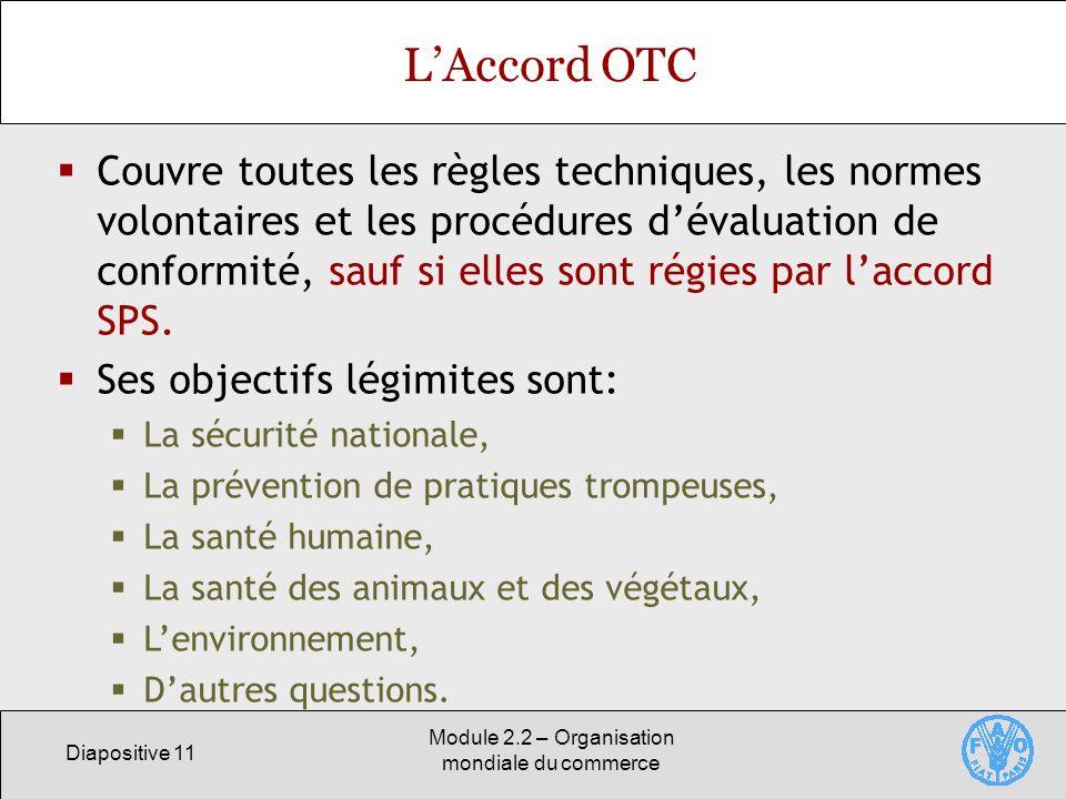 Diapositive 11 Module 2.2 – Organisation mondiale du commerce LAccord OTC Couvre toutes les règles techniques, les normes volontaires et les procédure