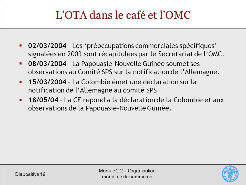 Diapositive 19 Module 2.2 – Organisation mondiale du commerce LOTA dans le café et lOMC 02/03/2004 – Les préoccupations commerciales spécifiques signa
