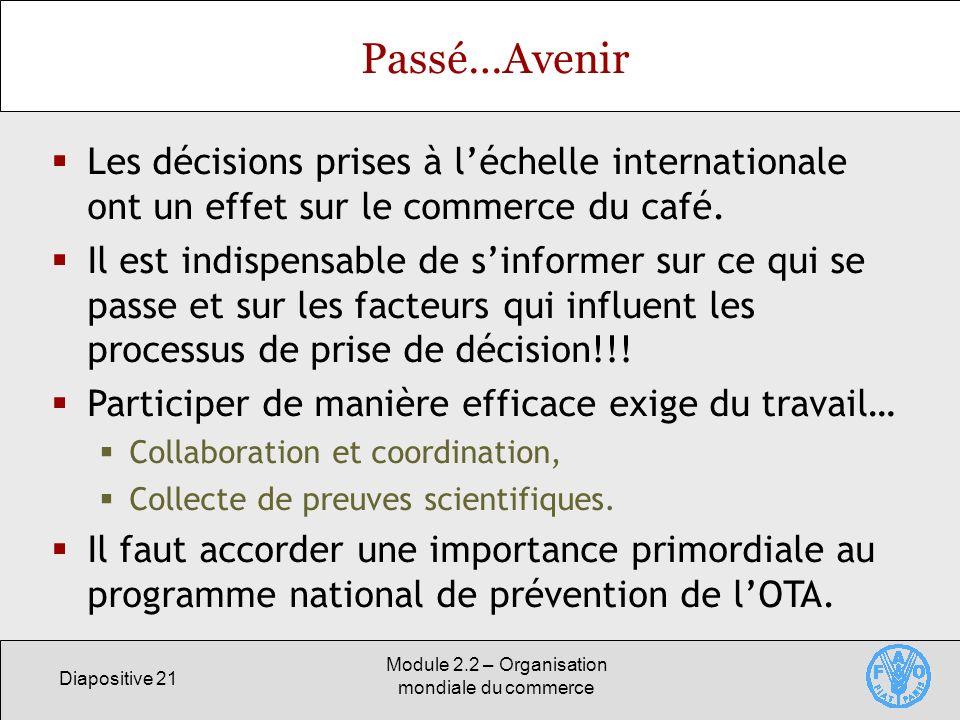 Diapositive 21 Module 2.2 – Organisation mondiale du commerce Passé…Avenir Les décisions prises à léchelle internationale ont un effet sur le commerce