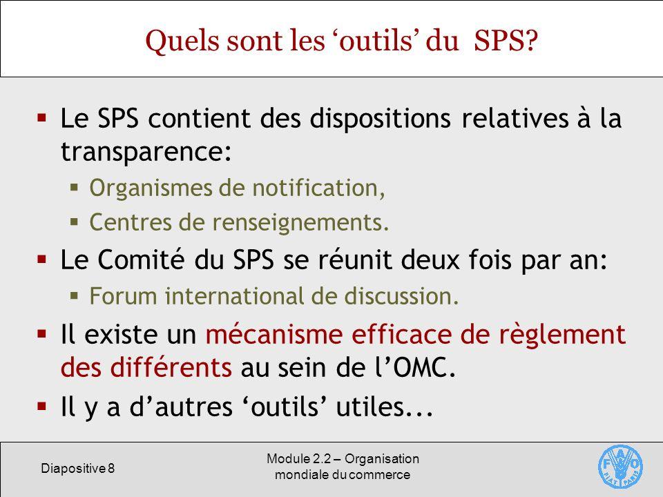 Diapositive 8 Module 2.2 – Organisation mondiale du commerce Quels sont les outils du SPS? Le SPS contient des dispositions relatives à la transparenc