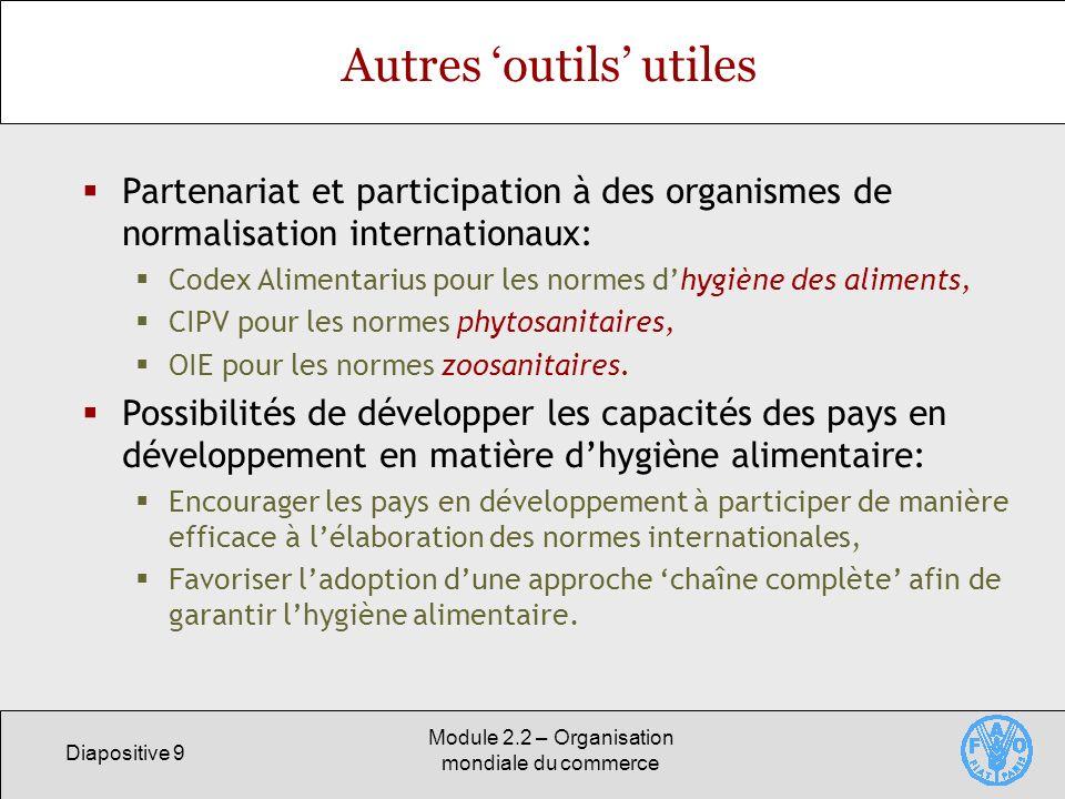 Diapositive 9 Module 2.2 – Organisation mondiale du commerce Autres outils utiles Partenariat et participation à des organismes de normalisation inter