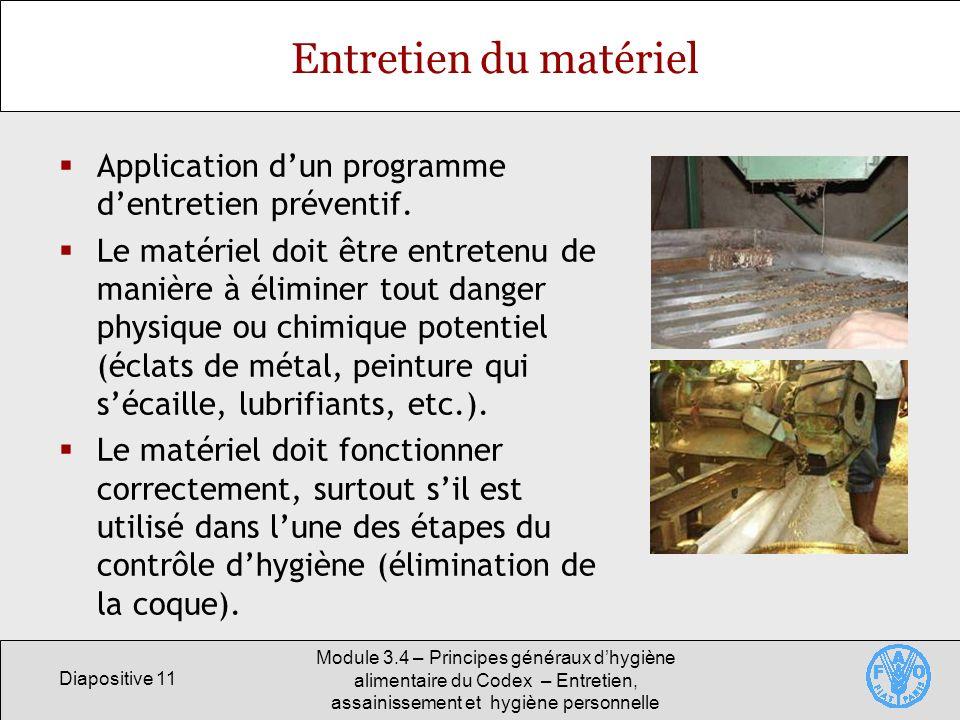 Diapositive 11 Module 3.4 – Principes généraux dhygiène alimentaire du Codex – Entretien, assainissement et hygiène personnelle Entretien du matériel