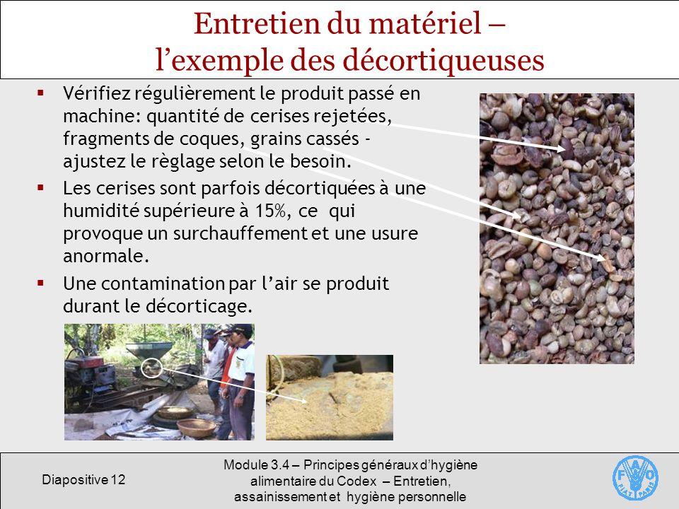 Diapositive 12 Module 3.4 – Principes généraux dhygiène alimentaire du Codex – Entretien, assainissement et hygiène personnelle Entretien du matériel