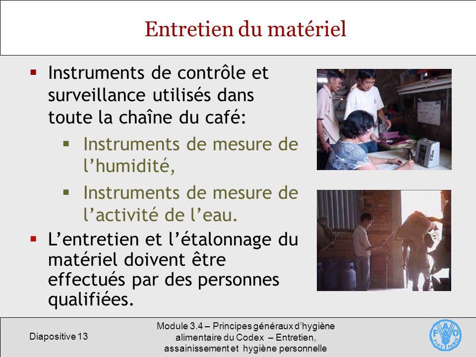 Diapositive 13 Module 3.4 – Principes généraux dhygiène alimentaire du Codex – Entretien, assainissement et hygiène personnelle Entretien du matériel