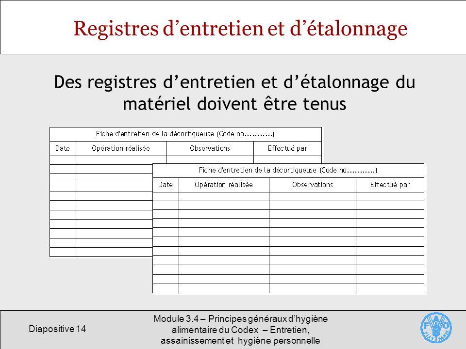 Diapositive 14 Module 3.4 – Principes généraux dhygiène alimentaire du Codex – Entretien, assainissement et hygiène personnelle Registres dentretien e