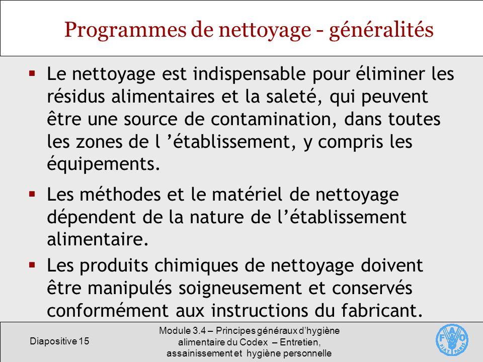 Diapositive 15 Module 3.4 – Principes généraux dhygiène alimentaire du Codex – Entretien, assainissement et hygiène personnelle Programmes de nettoyag