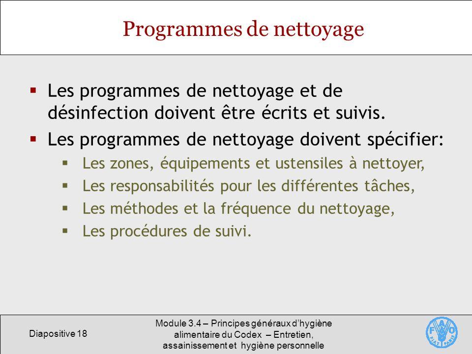 Diapositive 18 Module 3.4 – Principes généraux dhygiène alimentaire du Codex – Entretien, assainissement et hygiène personnelle Programmes de nettoyag