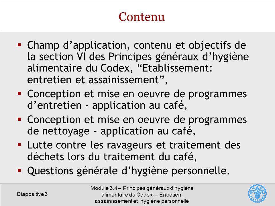 Diapositive 3 Module 3.4 – Principes généraux dhygiène alimentaire du Codex – Entretien, assainissement et hygiène personnelle Contenu Champ dapplicat