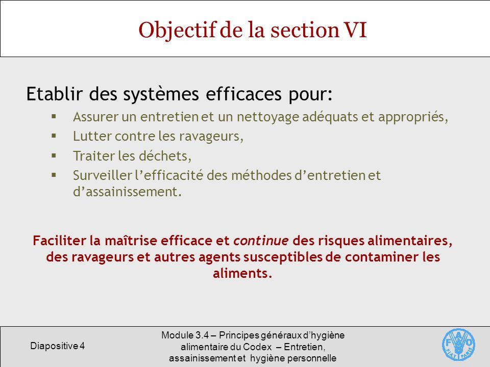 Diapositive 4 Module 3.4 – Principes généraux dhygiène alimentaire du Codex – Entretien, assainissement et hygiène personnelle Objectif de la section