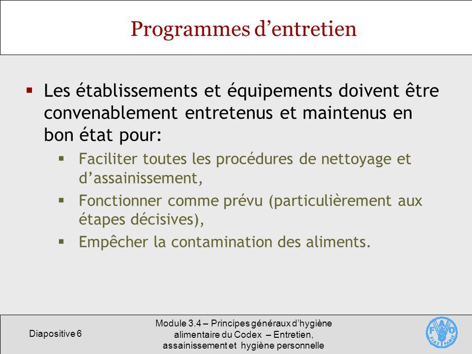 Diapositive 6 Module 3.4 – Principes généraux dhygiène alimentaire du Codex – Entretien, assainissement et hygiène personnelle Programmes dentretien L
