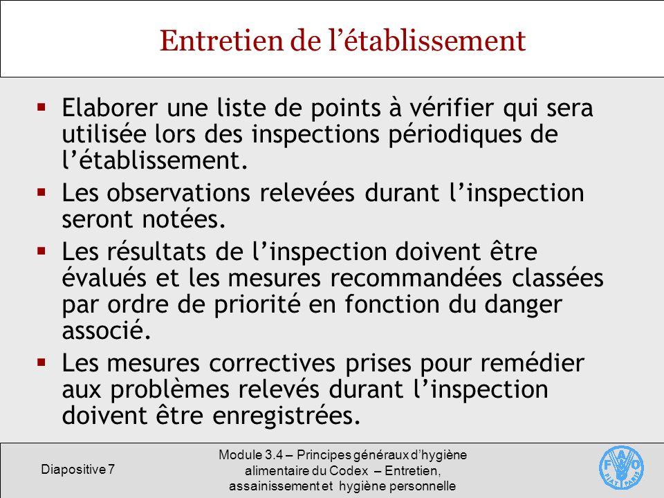Diapositive 18 Module 3.4 – Principes généraux dhygiène alimentaire du Codex – Entretien, assainissement et hygiène personnelle Programmes de nettoyage Les programmes de nettoyage et de désinfection doivent être écrits et suivis.
