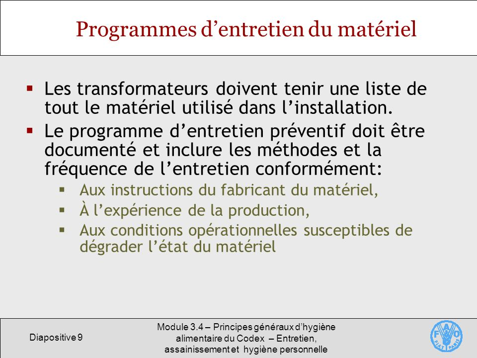 Diapositive 9 Module 3.4 – Principes généraux dhygiène alimentaire du Codex – Entretien, assainissement et hygiène personnelle Programmes dentretien d