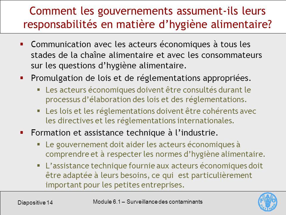 Diapositive 14 Module 6.1 – Surveillance des contaminants Comment les gouvernements assument-ils leurs responsabilités en matière dhygiène alimentaire.