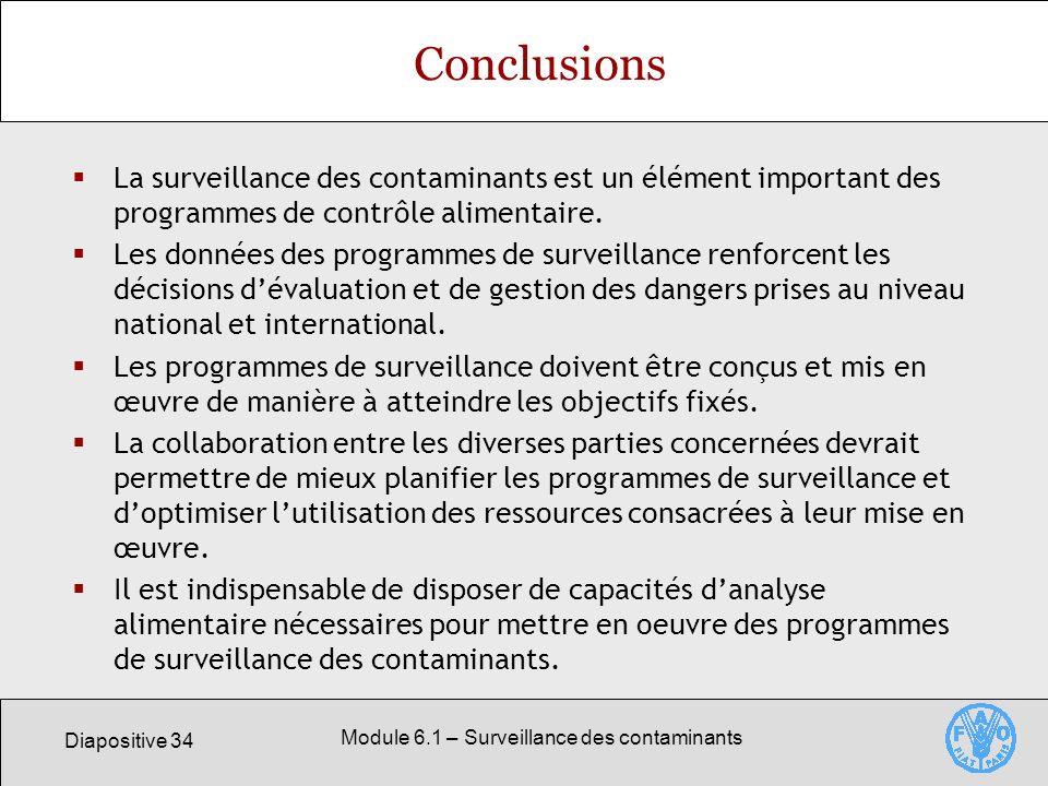 Diapositive 34 Module 6.1 – Surveillance des contaminants Conclusions La surveillance des contaminants est un élément important des programmes de contrôle alimentaire.