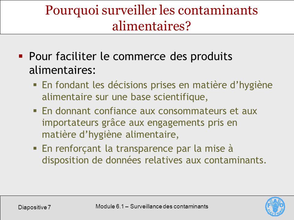 Diapositive 7 Module 6.1 – Surveillance des contaminants Pourquoi surveiller les contaminants alimentaires.