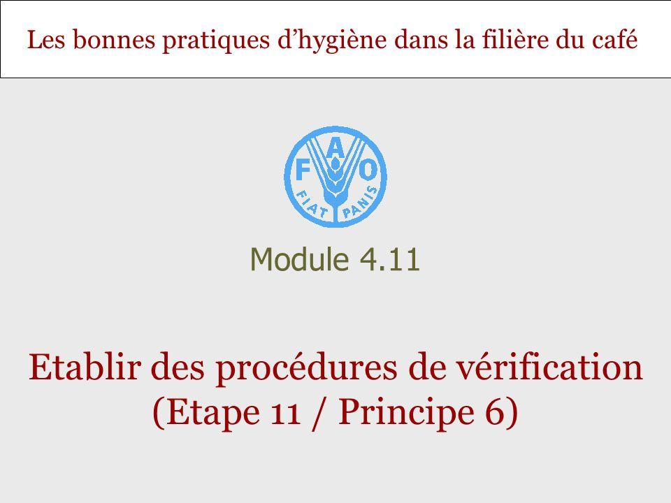 Diapositive 2 Module 4.11 – Etablir des procédures de vérification (Etape 11 / Principe 6) Objectif et contenu Objectif: Permettre aux stagiaires détablir les procédures permettant de valider ladéquation et le bon fonctionnement du plan HACCP.
