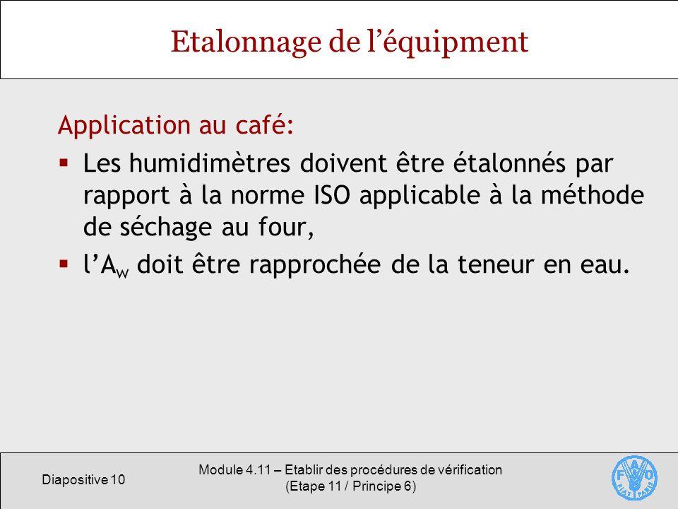Diapositive 10 Module 4.11 – Etablir des procédures de vérification (Etape 11 / Principe 6) Etalonnage de léquipment Application au café: Les humidimè
