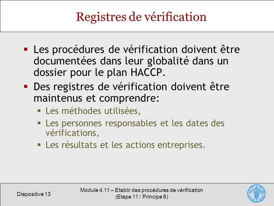 Diapositive 13 Module 4.11 – Etablir des procédures de vérification (Etape 11 / Principe 6) Registres de vérification Les procédures de vérification d