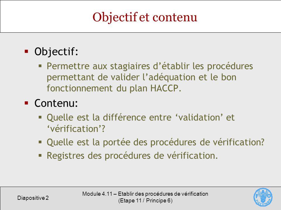Diapositive 2 Module 4.11 – Etablir des procédures de vérification (Etape 11 / Principe 6) Objectif et contenu Objectif: Permettre aux stagiaires déta