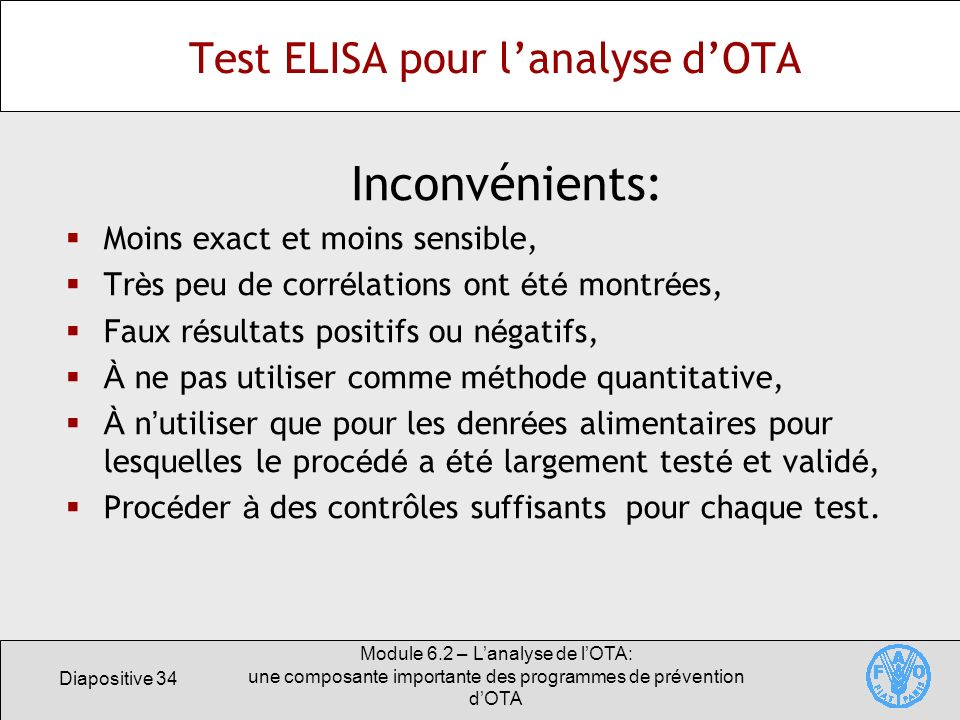 Diapositive 34 Module 6.2 – Lanalyse de lOTA: une composante importante des programmes de prévention dOTA Test ELISA pour lanalyse dOTA Inconvénients:
