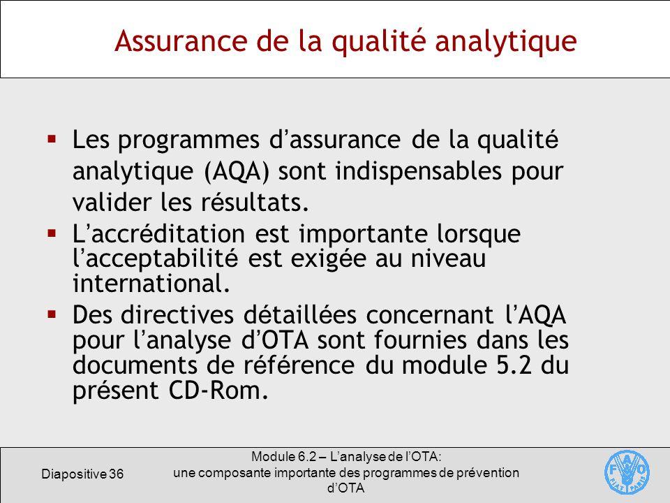 Diapositive 36 Module 6.2 – Lanalyse de lOTA: une composante importante des programmes de prévention dOTA Assurance de la qualité analytique Les progr