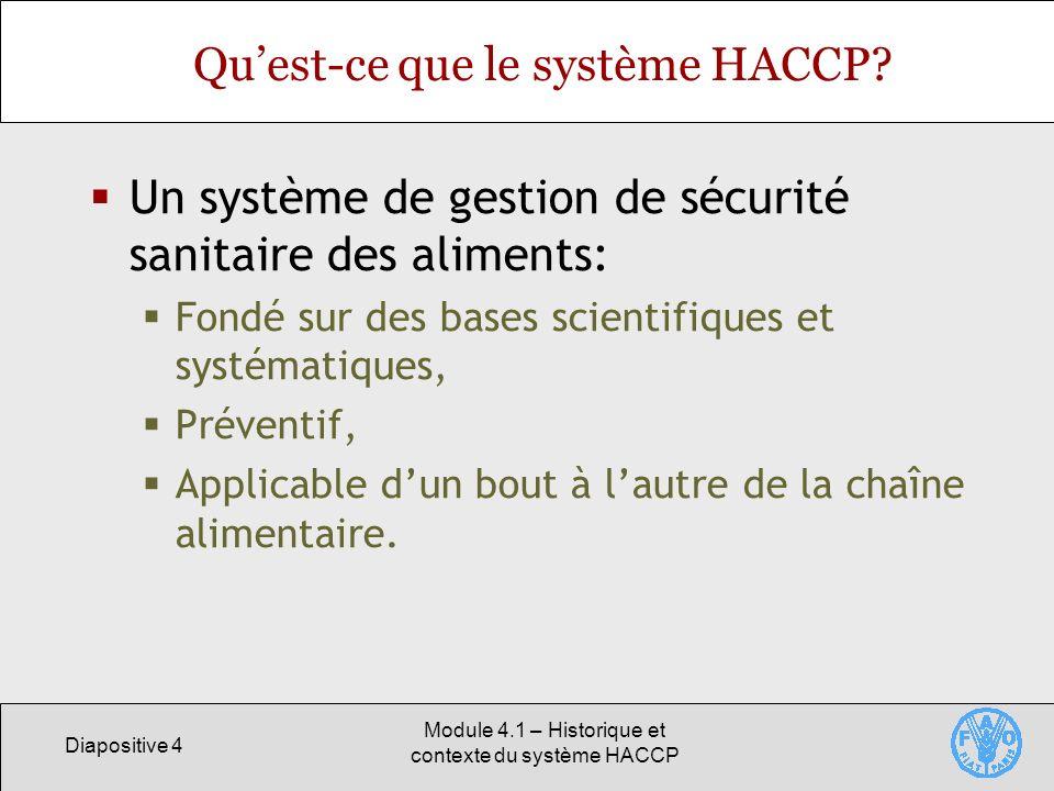 Diapositive 4 Module 4.1 – Historique et contexte du système HACCP Quest-ce que le système HACCP? Un système de gestion de sécurité sanitaire des alim