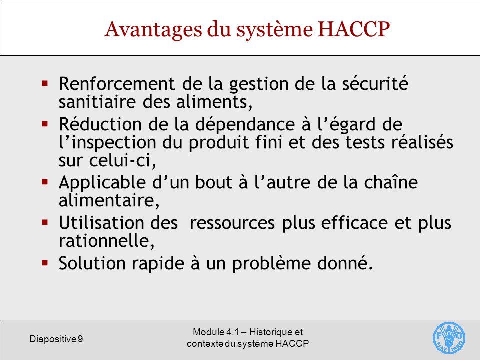 Diapositive 9 Module 4.1 – Historique et contexte du système HACCP Avantages du système HACCP Renforcement de la gestion de la sécurité sanitiaire des