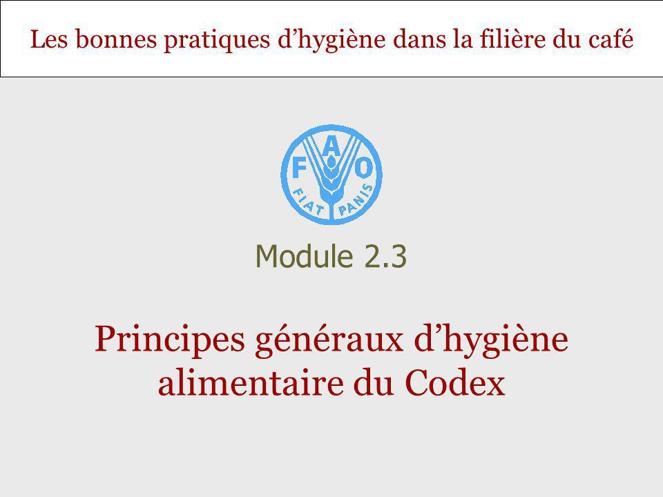 Les bonnes pratiques dhygiène dans la filière du café Principes généraux dhygiène alimentaire du Codex Module 2.3