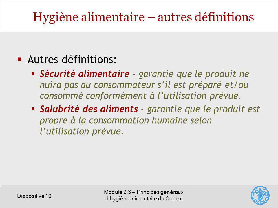Diapositive 10 Module 2.3 – Principes généraux dhygiène alimentaire du Codex Hygiène alimentaire – autres définitions Autres définitions: Sécurité ali