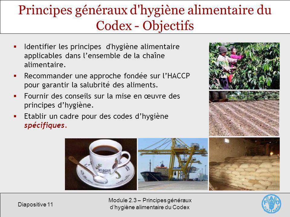 Diapositive 11 Module 2.3 – Principes généraux dhygiène alimentaire du Codex Principes généraux d'hygiène alimentaire du Codex - Objectifs Identifier