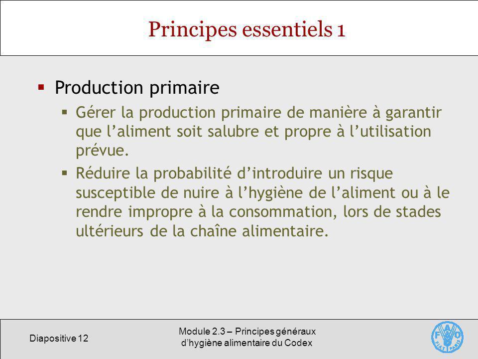 Diapositive 12 Module 2.3 – Principes généraux dhygiène alimentaire du Codex Principes essentiels 1 Production primaire Gérer la production primaire d