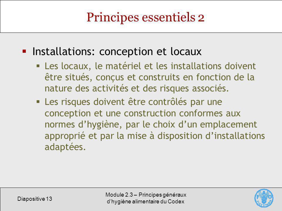 Diapositive 13 Module 2.3 – Principes généraux dhygiène alimentaire du Codex Principes essentiels 2 Installations: conception et locaux Les locaux, le