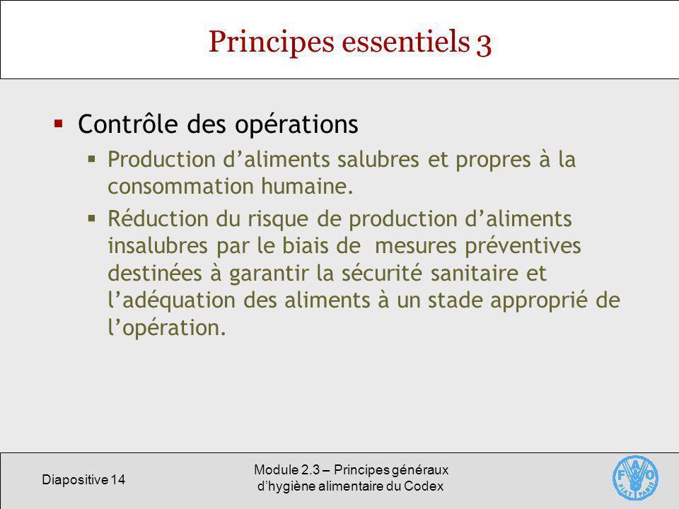 Diapositive 14 Module 2.3 – Principes généraux dhygiène alimentaire du Codex Principes essentiels 3 Contrôle des opérations Production daliments salub