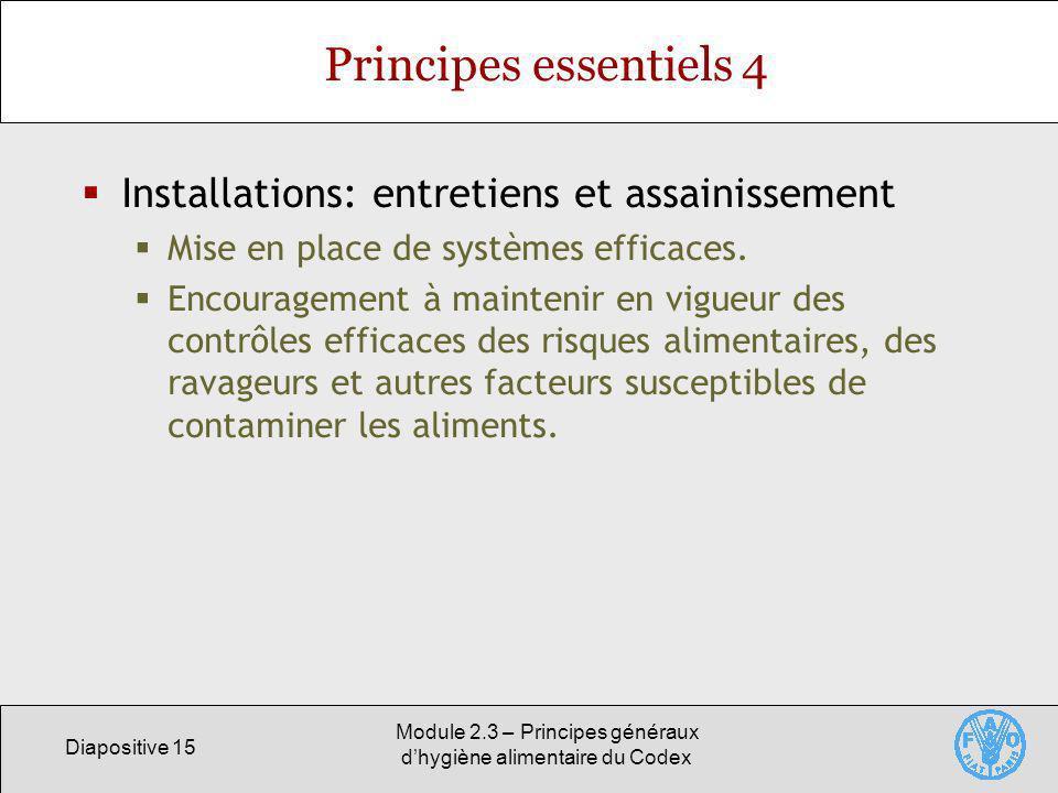 Diapositive 15 Module 2.3 – Principes généraux dhygiène alimentaire du Codex Principes essentiels 4 Installations: entretiens et assainissement Mise e