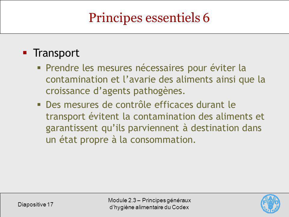 Diapositive 17 Module 2.3 – Principes généraux dhygiène alimentaire du Codex Principes essentiels 6 Transport Prendre les mesures nécessaires pour évi