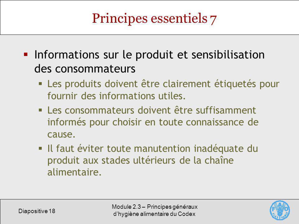 Diapositive 18 Module 2.3 – Principes généraux dhygiène alimentaire du Codex Principes essentiels 7 Informations sur le produit et sensibilisation des