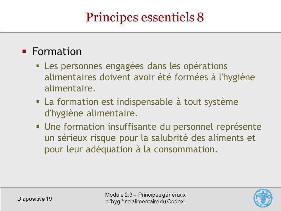 Diapositive 19 Module 2.3 – Principes généraux dhygiène alimentaire du Codex Principes essentiels 8 Formation Les personnes engagées dans les opératio