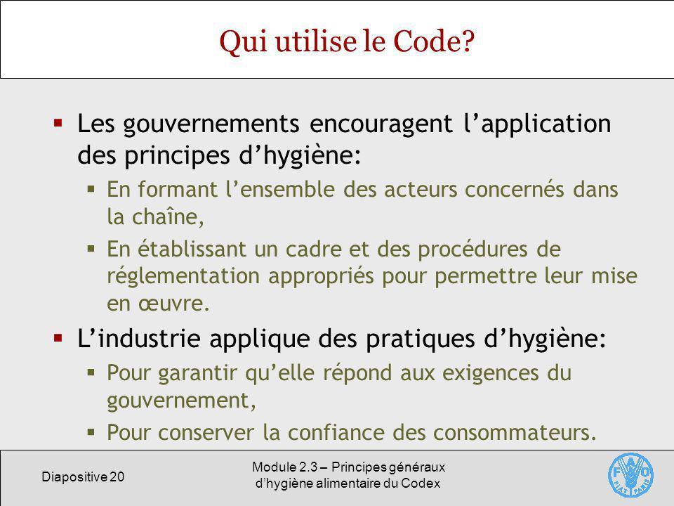 Diapositive 20 Module 2.3 – Principes généraux dhygiène alimentaire du Codex Qui utilise le Code? Les gouvernements encouragent lapplication des princ